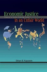 Economic Justice in an Unfair World : Toward a Level Playing Field - Ethan B. Kapstein