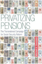 Privatizing Pensions : The Transnational Campaign for Social Security Reform - Mitchell A. Orenstein