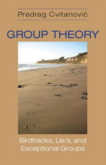 Group Theory : Birdtracks, Lie's, and Exceptional Groups - Predrag Cvitanovic