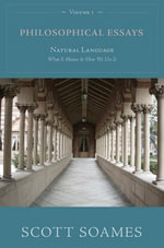 Philosophical Essays, Volume 1 : Natural Language: What It Means and How We Use It - Scott Soames