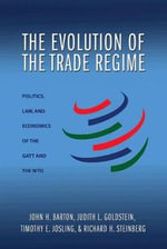 The Evolution of the Trade Regime : Politics, Law, and Economics of the GATT and the WTO - John H. Barton