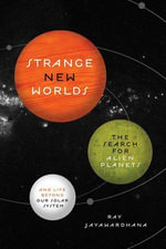 Strange New Worlds : The Search for Alien Planets and Life Beyond Our Solar System - Ray Jayawardhana