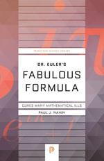 Dr. Euler's Fabulous Formula : Cures Many Mathematical Ills - Paul J. Nahin
