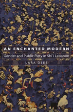 An Enchanted Modern : Gender and Public Piety in Shi'i Lebanon - Lara Deeb