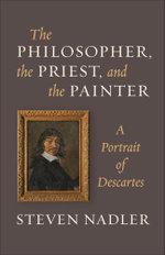 The Philosopher, the Priest, and the Painter : A Portrait of Descartes - Steven Nadler