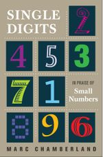 Single Digits : In Praise of Small Numbers - Marc Chamberland