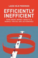 Efficiently Inefficient : How Smart Money Invests and Market Prices Are Determined - Lasse Heje Pedersen