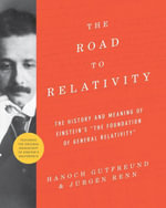 The Road to Relativity : The History and Meaning of Einstein's