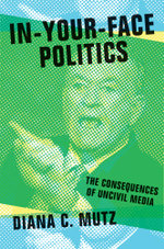 In-Your-Face Politics : The Consequences of Uncivil Media - Diana C. Mutz
