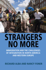 Strangers No More : Immigration and the Challenges of Integration in North America and Western Europe - Richard Alba