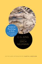 Analytical Psychology in Exile : The Correspondence of C. G. Jung and Erich Neumann: The Correspondence of C. G. Jung and Erich Neumann - C. G. Jung