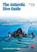 The Antarctic Dive Guide - Lisa Eareckson Kelley