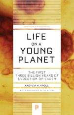 Life on a Young Planet : The First Three Billion Years of Evolution on Earth: The First Three Billion Years of Evolution on Earth - Andrew H. Knoll