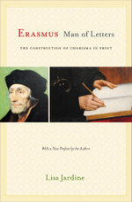 Erasmus, Man of Letters : The Construction of Charisma in Print - Lisa Jardine