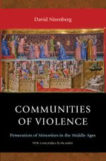 Communities of Violence : Persecution of Minorities in the Middle Ages - David Nirenberg