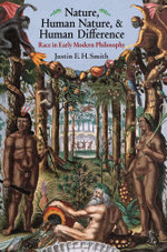 Nature, Human Nature, and Human Difference : Race in Early Modern Philosophy - Justin E. H. Smith