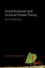 Social Evolution and Inclusive Fitness Theory : An Introduction - James A.R. Marshall