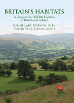 Britain's Habitats : A Guide to the Wildlife Habitats of Britain and Ireland - Sophie Lake