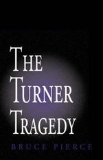 The Turner Tragedy - Bruce Pierce