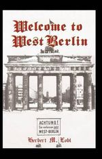 Welcome to West Berlin - Herbert M. Lobl