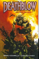 Deathblow and Then You Live : And Then You Live! - Carlos D'Anda