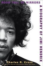 Room Full of Mirrors : A Biography of Jimi Hendrix - Charles R Cross