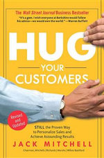 Hug Your Customers : The Proven Way to Personalize Sales and Achieve Astounding Results - Jack Mitchell