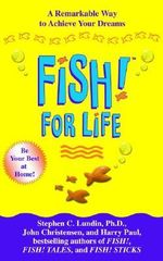 Fish! for Life : A Remarkable Way to Achieve Your Dreams - Stephen C Lundin