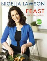 Feast (US Edition) : Food to Celebrate Life - Nigella Lawson