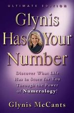 Glynis Has Your Number : Discover What Life Has in Store for You Through the Power of Numerology! - G. Mccants