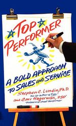 Top Performer : A Bold Approach to Sales and Service - Stephen C Lundin