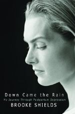 Down Came the Rain : My Journey Through Postpartum Depression - Brooke Shields