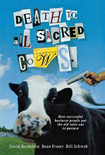 Death to All Sacred Cows : How Successful Business Put the Old Rules Out to Pasture - David Bernstein