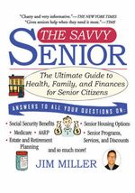 The Savvy Senior : The Ultimate Guide to Health, Family, and Finances for Senior Citizens - Jim Miller
