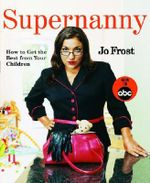 Supernanny : How To Get the Best from Your Children - Jo Frost