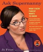 Ask Supernanny : What Every Parent Wants to Know - Jo Frost