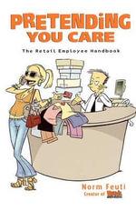 Pretending You Care : The Retail Employee Handbook - Norman Feuti