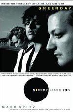 Nobody Likes You : Inside the Turbulent Life, Times, and Music of Green Day - Marc Spitz