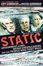Static : Government Liars, Media Cheerleaders, and the People Who Fight Back - Amy Goodman