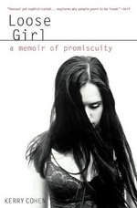 Loose Girl : A Memoir of Promiscuity - Kerry Cohen