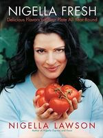 Nigella Fresh : Delicious Flavors on Your Plate All Year Round - Nigella Lawson