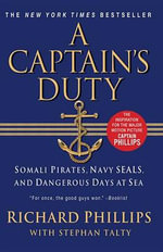 A Captain's Duty : Somali Pirates, Navy SEALs, and Dangerous Days at Sea - Richard Phillips
