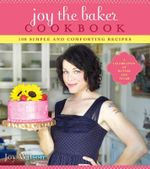 Joy the Baker Cookbook : 100 Simple and Comforting Recipes - Joy Wilson