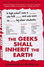 The Geeks Shall Inherit the Earth : Popularity, Quirk Theory, and Why Outsiders Thrive After High School - Alexandra Robbins