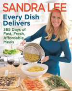 Every Dish Delivers : 365 Days of Fast, Fresh, Affordable Meals - Sandra Lee
