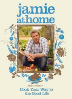 Jamie at Home (US Edition) : Cook Your Way to the Good Life - Jamie Oliver