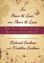 An Hour to Live, an Hour to Love : The True Story of the Best Gift Ever Given - Richard Carlson