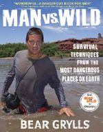 Man Vs. Wild : Survival Techniques from the Most Dangerous Places on Earth - Bear Grylls