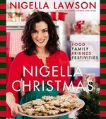 Nigella Christmas: Food Family Friends Festivities :  Food Family Friends Festivities - Nigella Lawson
