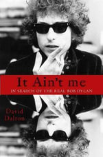 Who is That Man? : in Search of the Real Bob Dylan - David Dalton